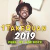 """1TakeQuan – """"2019"""" Prod. by420Tiesto"""