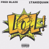 "Fred Blaze – ""LOL!"" Feat. 1TakeQuan Prod. bySalTreze"